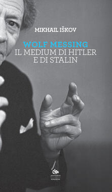 Filippodegasperi.it Wolf Messing. Il medium di Hitler e Stalin Image