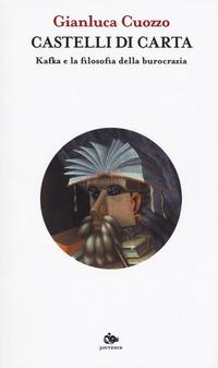 Castelli di carta. Kafka e la filosofia della burocrazia - Cuozzo Gianluca - wuz.it