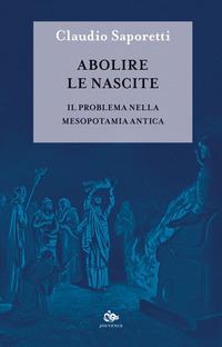 Abolire le nascite. Il problema nella Mesopotamia antica - Saporetti Claudio - wuz.it