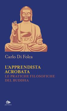 Museomemoriaeaccoglienza.it L' apprendista acrobata. Le pratiche filosofiche del Buddha Image