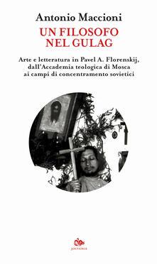 Un filosofo nel gulag. Arte e letteratura in Pavel A. Florenskij, dall'Accademia teologica di Mosca ai campi di concentramento sovietici - Antonio Maccioni - copertina