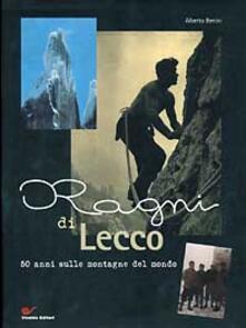 Ragni di Lecco. 50 anni sulle montagne del mondo - Alberto Benini - copertina