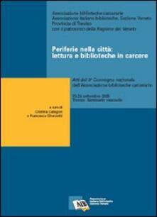 Periferie nella città: lettura e biblioteche in carcere. Atti del 3° Convegno nazionale dellAss. biblioteche carcerarie (Treviso, 23-24 settembre 2005).pdf