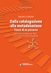 Dalla catalogazione alla metadatazione. Tracce di un percorso - Guerrini Mauro - wuz.it