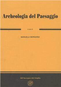 Archeologia del paesaggio. 4° ciclo di lezioni sulla ricerca applicata in archeologia (Certosa di Pontignano, 14-26 gennaio 1991)