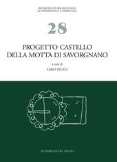 Progetto castello della motta di Savorgnano. Ricerche di archeologia medioevale nel nord-est italiano.. Vol. 1: Indagini 1997-'99, 2001-'02.