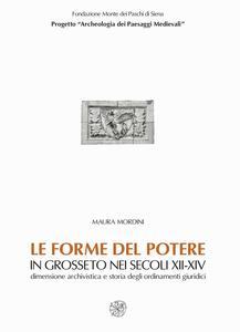 Le forme del potere in Grosseto nei secoli XII-XIV. Dimensione archivistica e storia degli ordinamenti giuridici. Con CD-ROM