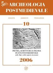 Archeologia postmedievale. Societa, ambiente, produzione. Pietra, scrittura e figura in eta postmedievale nelle Alpi e nelle regioni circostanti. Vol. 10