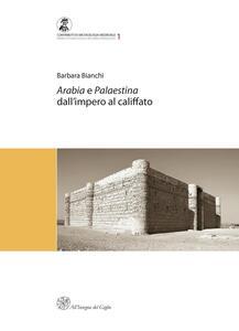 Arabia e Palestina. Dall'impero al Califfato