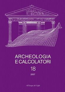 Ilmeglio-delweb.it Archeologia e calcolatori (2007). Vol. 18: GIS e applicazioni informatiche alle ricerche archeologiche e storiche. Image