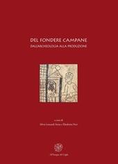 Del fondere campane. Dall'archeologia alla produzione. Quadri regionali per l'Italia settentrionale. Atti del Convegno (Milano, 23-25 febbraio 2006)