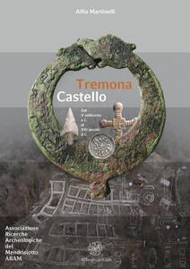 Tremona Castello. Dal V millennio a. C. al XIII secolo d. C.