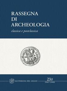 Rassegna di archeologia (2007-2008). Vol. 23\2: Classica e postclassica.