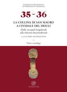 La collina di San Mauro a Cividale del Friuli. Dalla necropoli longobarda alla chiesetta bassomedievale. Con tavole