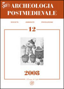 Archeologia postmedievale. Società, ambiente, produzione (2008). Vol. 12