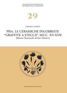 Pisa. Le ceramiche ingobbiate «graffite a stecca». Secc. XV-XVII (Museo nazionale di San Matteo) - Graziella Berti - copertina