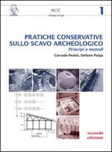 Pratiche conservative sullo scavo archeologico. Princìpi e metodi - Corrado Pedelì,Stefano Pulga - copertina