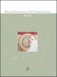 Notiziario della Soprintendenza per i Beni Archeologici della Toscana (2009). Vol. 5