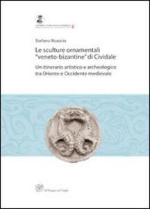 Le sculture ornamentali «veneto-bizantine» di Cividale. Un itinerario artistico e archeologico tra oriente e occidente medievale