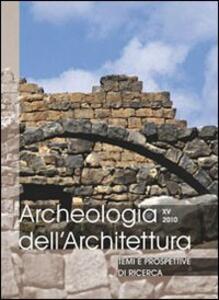 Archeologia dell'architettura (2010). Vol. 15: Temi e prospettive di ricerca. Atti del Convegno (Gavi, 23-25 settembre 2010).