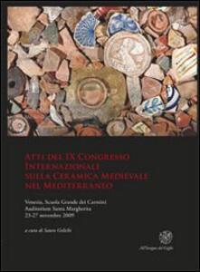 Atti del IX Congresso internazionale sulla ceramica medievale nel Mediterraneo (Venezia, 23-27 novembre 2009)