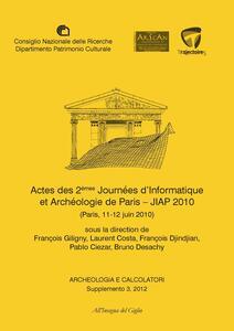 Archeologia e calcolatori (2012). Supplemento. Vol. 3: Actes des 2èmes Journeées d'informatique et archéologie de Paris. JIAP 2010 (Parigi, 11-12 giugno 2010).