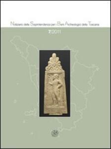 Notiziario della Soprintendenza per i Beni Archeologici della Toscana (2011). Vol. 7