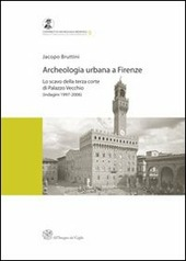 Archeologia urbana a Firenze. Lo scavo della terza corte di Palazzo Vecchio (indagini 1997-2006)