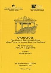 ArcheoFoss. Free, Libre and Open Source Software e Open Format nei processi di ricerca archeologica. Atti del VII Workshop (Roma, 11-13 giugno 2012)