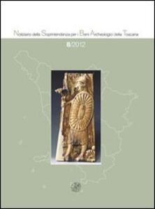 Notiziario della Soprintendenza per i Beni Archeologici della Toscana (2012). Vol. 8