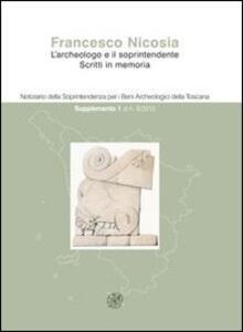 Notiziario della Soprintendenza per i Beni Archeologici della Toscana(2012). Vol. 8: 1° supplemento. Francesco Nicosia. L'archeologo e il soprintendente. Scritti in memoria.