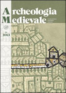 Archeologia medievale (2013). Vol. 40: Fortificazioni di terra in Italia. Motte, tumuli, tumbe, recinti. Atti del Convegno (Scarlino, 14-16 aprile 2011).