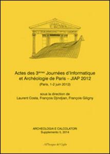 Acheologia e calcolatori (2014). Supplemento. Vol. 5: Actes des 3èmes Journées d'informatique et archéologie de Paris. JIAP 2 (Parigi, 1-2 giugno 2012).