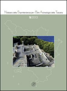 Notiziario della Soprintendenza per i Beni Archeologici della Toscana (2013). Vol. 9