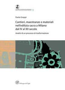 Cantieri, maestranze e materiali nell'edilizia sacra a Milano dal IV al XII secolo. Analisi di un processo di trasformazione