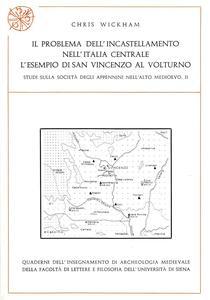 Il problema dell'incastellamento nell'Italia centrale. L'esempio di San Vincenzo al Volturno. Studi sulla società degli Appennini nell'alto Medioevo. Vol. 2