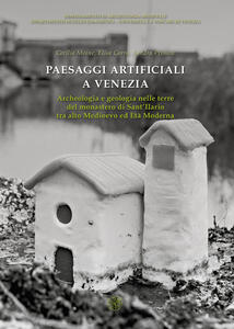 Paesaggi artificiali a Venezia. Archeologia e geologia nelle terre del monastero di Sant'Ilario tra alto medioevo ed età moderna