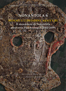 Nonantola. Vol. 6: Monaci e contadini. Abati e re. Il monastero di Nonantola attraverso l'archeologia (2002-2009).