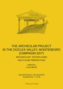 Warholgenova.it Archeologia e calcolatori. Supplemento (2019). Vol. 11: Archeolab project in the Doclea Valley, Montenegro (Campaign 2017). Archaeology, technologies and future perspectives. Image