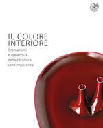 Il colore interiore. Cromatismi e apparenze della ceramica contemporanea. Catalogo della mostra (Montelupo Fiorentino, 21 giugno-28 luglio 2019). Ediz. italiana e inglese