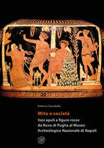 Mito e società. Vasi apuli a figure rosse da Ruvo di Puglia al Museo Archeologico Nazionale di Napoli