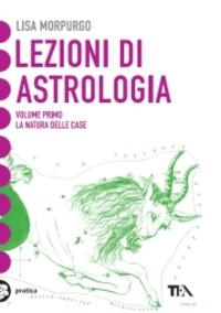 Lezioni di astrologia. Vol. 1: La natura delle case. di Lisa Morpurgo