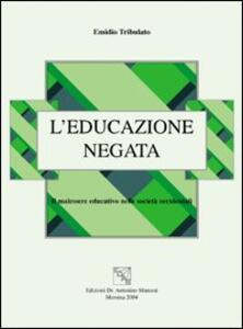 L' educazione negata. Il malessere educativo nelle società occidentali - Emidio Tribulato - copertina
