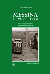 Messina e i vecchi tram. Storia dei trasporti pubblici dall'Ottocento al dopoguerra