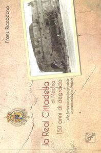 La Real Cittadella di Messina. 150 anni di degrado da fortezza inespugnabile a pattumiera cittadina