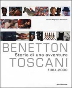 Benetton/Toscani. Storia di un'avventura. 1984-2000