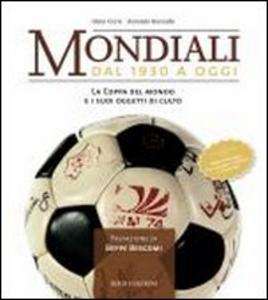 Libro Mondiali. Dal 1930 a oggi. La coppa del mondo e i suoi oggetti di culto Gino Cervi , Antonio Gurrado