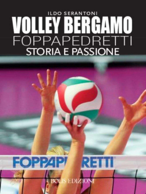 Volley Bergamo Foppapedretti. Storia e passione - Serantoni, Ildo ...