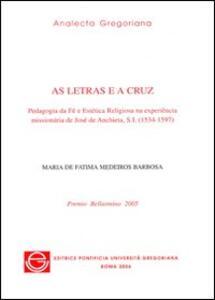 Letras e a cruz. Pedagogia da fé e estética religiosa na experiência missionária de José de Anchieta, S.I. (1534-1597) (As)