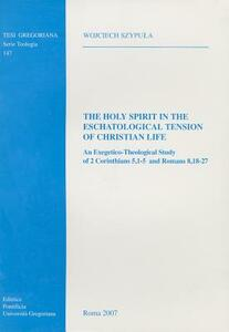 Holy Spirit in the eschatological tension of christian life: an exegetico-theological study of 2 Corinthians 5.1-5 and Romans 8.18-27